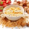 Cosa sono i carboidrati?
