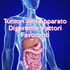 Tumori dell'Apparato Digerente: Fattori Favorenti