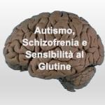 Autismo, Schizofrenia e Sensibilità al Glutine