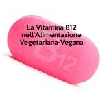 La Vitamina B12 nell'Alimentazione Vegetariana-Vegana