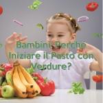 Bambini: Perché Iniziare il Pasto con Verdure?