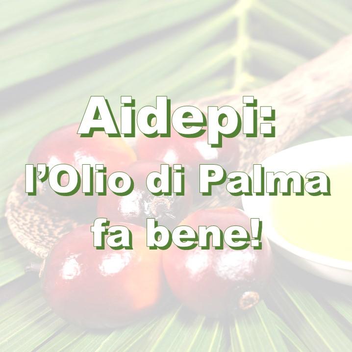 """campagna promossa dall'Aidepi (Associazione delle Industrie del Dolce e della Pasta Italiane) dal motto: """"L'OLIO di PALMA: un ingrediente da conoscere, non da demonizzare."""""""
